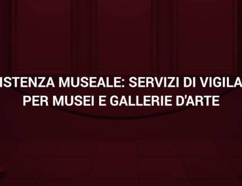Vigilanza musei: mansioni e competenze